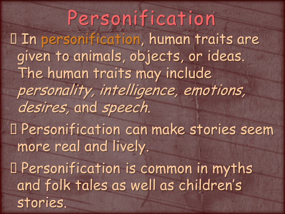 Personification In personification, human traits are given to animals, objects, or ideas.
