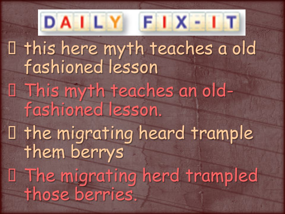 this here myth teaches a old fashioned lesson This myth teaches an old- fashioned lesson.