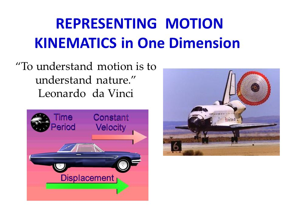 MECHANICS Study of motion, force and energy Kinematics How objects move Dynamics Why objects move