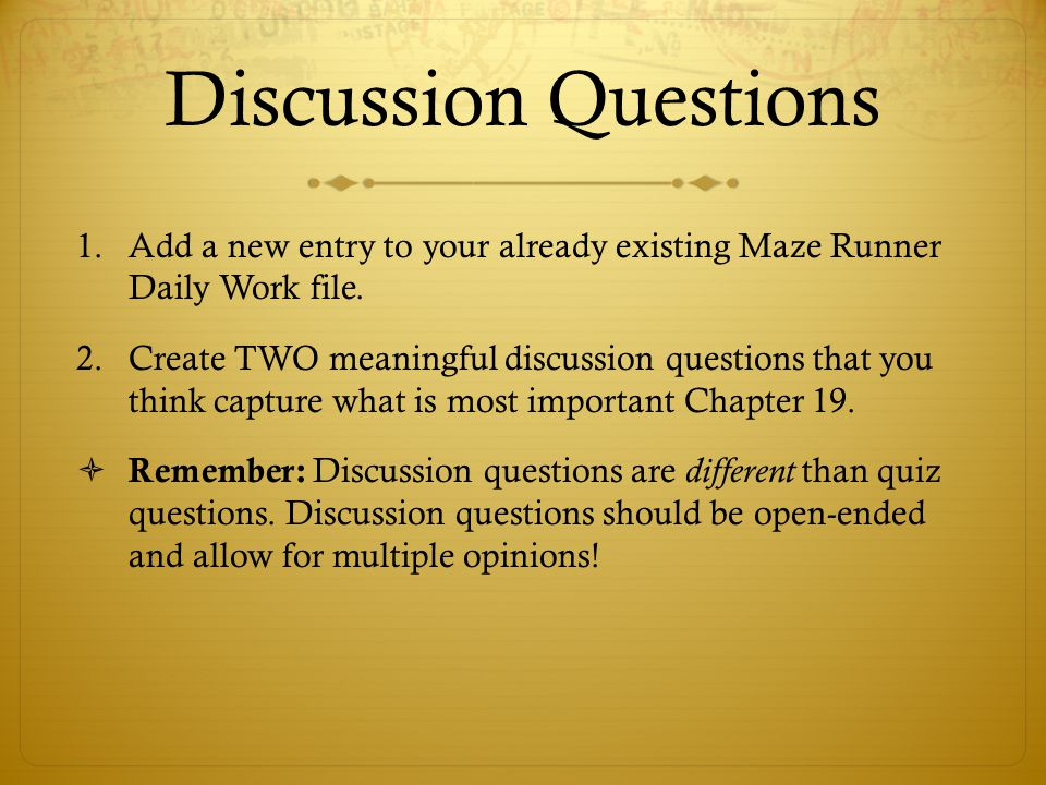 Discussion Questions 1.Add a new entry to your already existing Maze Runner Daily Work file.