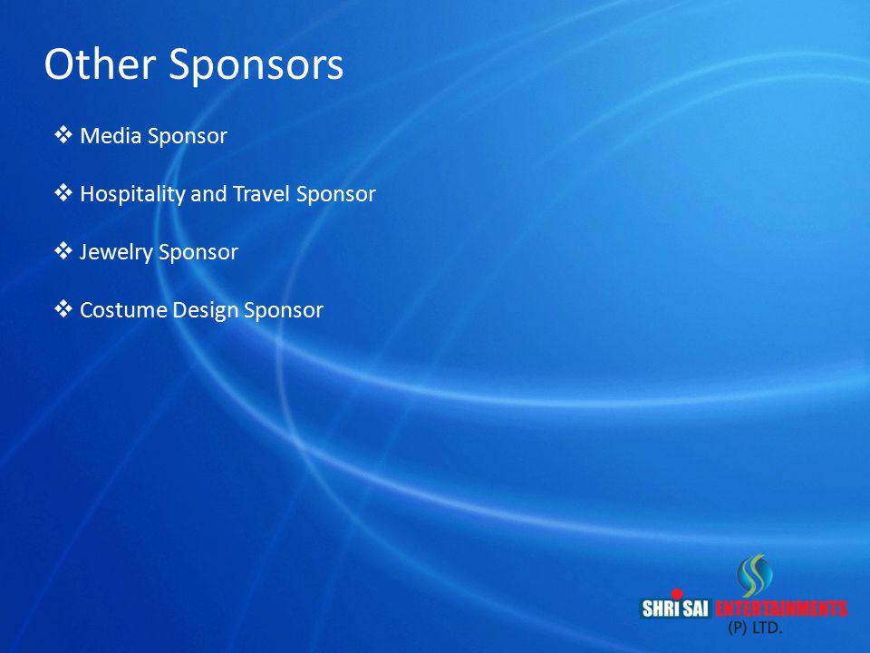 Other Sponsors  Media Sponsor  Hospitality and Travel Sponsor  Jewelry Sponsor  Costume Design Sponsor