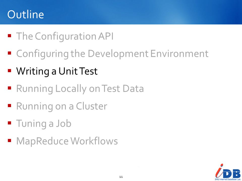 Outline  The Configuration API  Configuring the Development Environment  Writing a Unit Test  Running Locally on Test Data  Running on a Cluster  Tuning a Job  MapReduce Workflows 11
