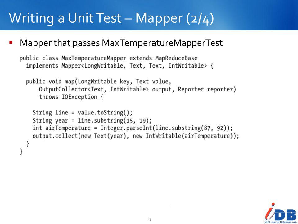 Writing a Unit Test – Mapper (2/4) 13  Mapper that passes MaxTemperatureMapperTest