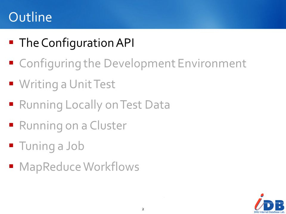 Outline  The Configuration API  Configuring the Development Environment  Writing a Unit Test  Running Locally on Test Data  Running on a Cluster  Tuning a Job  MapReduce Workflows 2