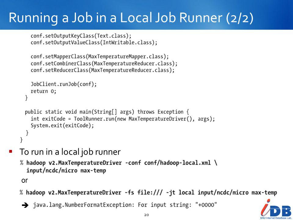 Running a Job in a Local Job Runner (2/2) 20  To run in a local job runner or 