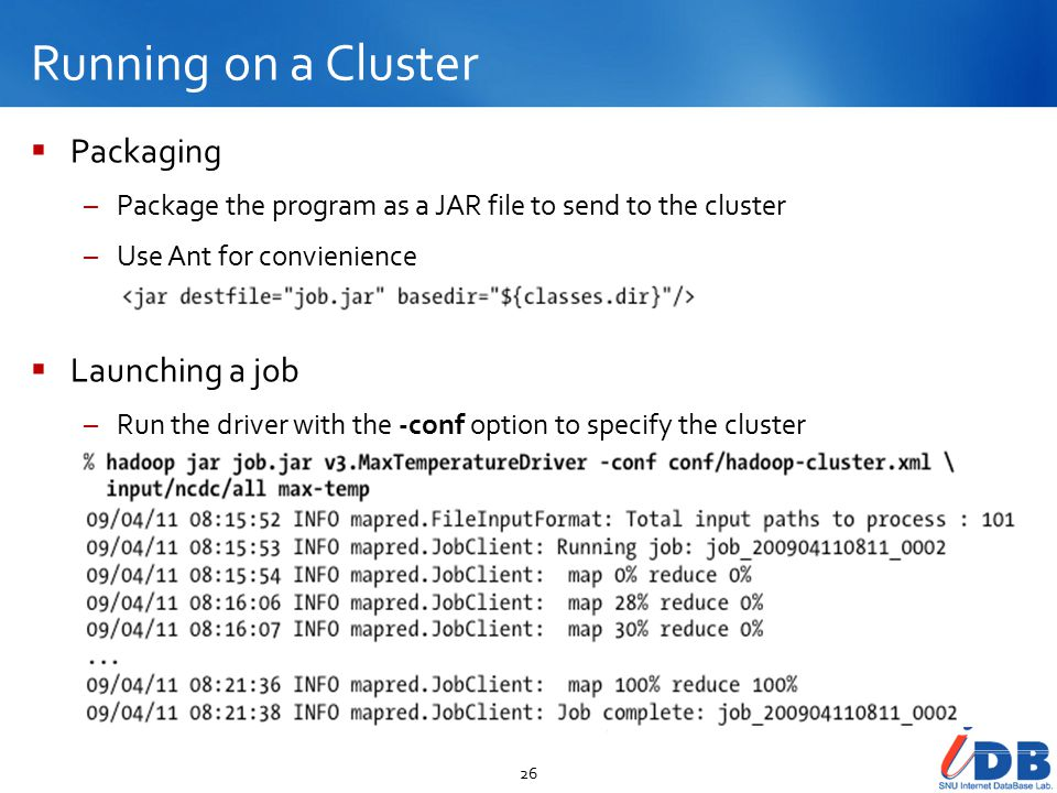 Running on a Cluster 26  Packaging –Package the program as a JAR file to send to the cluster –Use Ant for convienience  Launching a job –Run the driver with the -conf option to specify the cluster
