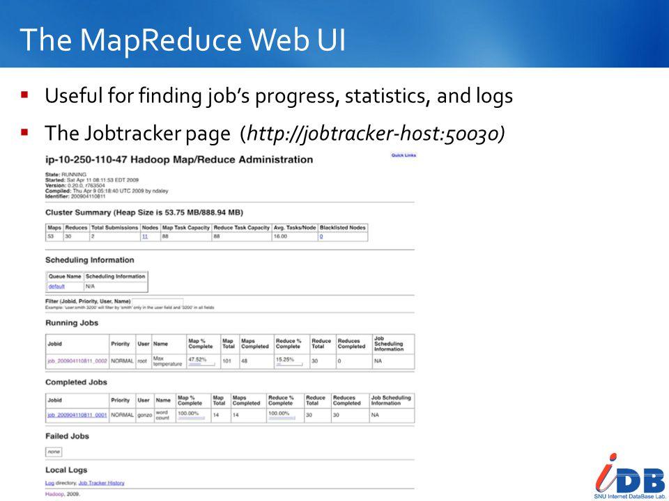 The MapReduce Web UI 28  Useful for finding job's progress, statistics, and logs  The Jobtracker page (http://jobtracker-host:50030)
