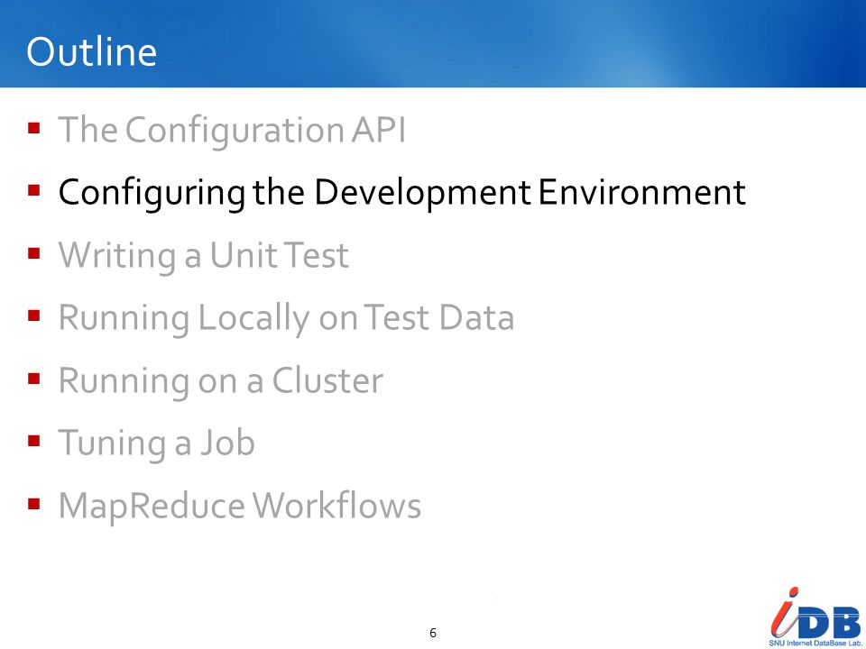 Outline  The Configuration API  Configuring the Development Environment  Writing a Unit Test  Running Locally on Test Data  Running on a Cluster  Tuning a Job  MapReduce Workflows 37