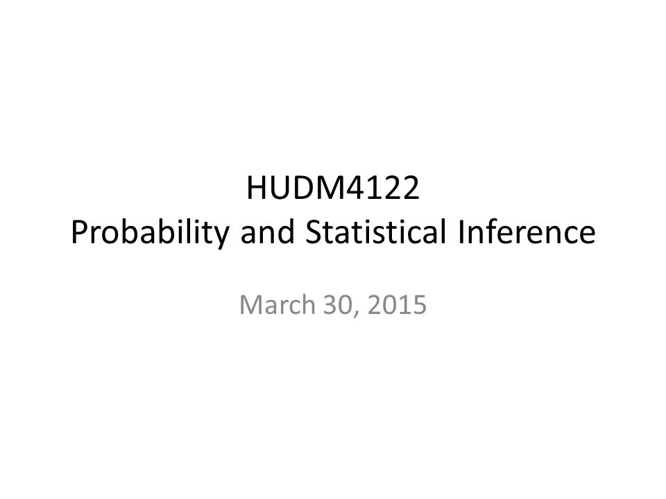 HUDM4122 Probability and Statistical Inference March 30, 2015
