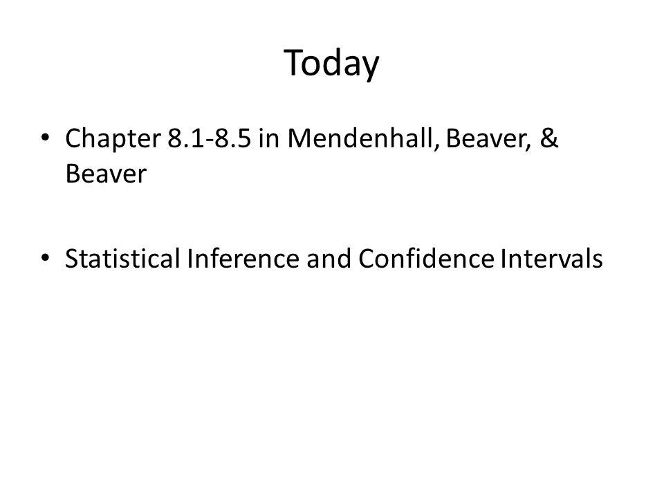Today Chapter 8.1-8.5 in Mendenhall, Beaver, & Beaver Statistical Inference and Confidence Intervals