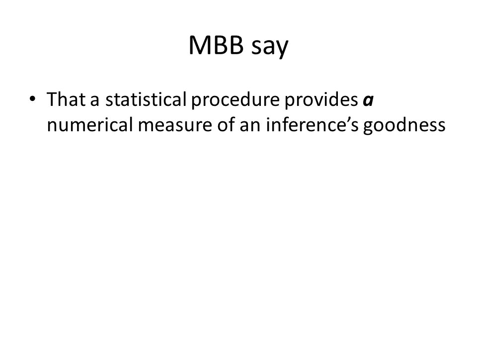 MBB say That a statistical procedure provides a numerical measure of an inference's goodness