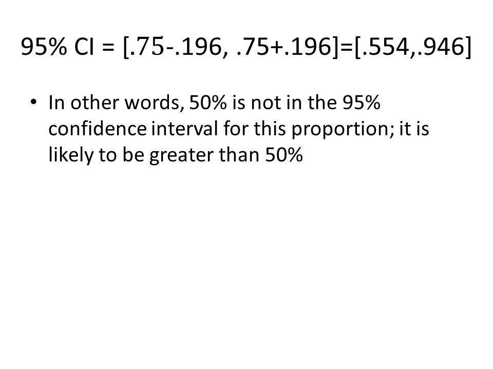 In other words, 50% is not in the 95% confidence interval for this proportion; it is likely to be greater than 50%