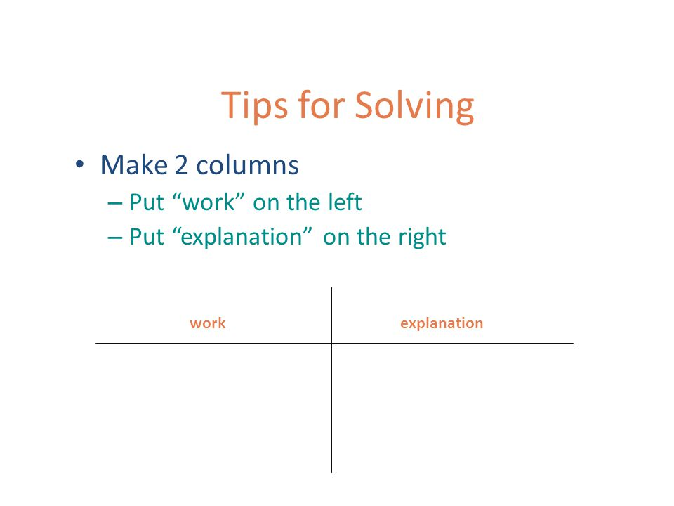 Solving Tips from Teachers Show and number each step of the work – Even/especially if the work was done in the student's head or calculator
