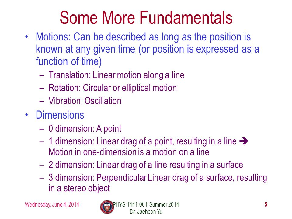 Wednesday, June 4, 2014 55 Some More Fundamentals Motions: Can be described as long as the position is known at any given time (or position is express