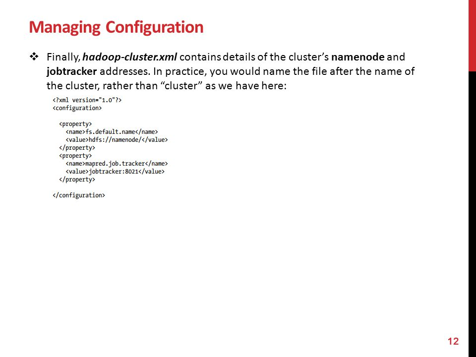 Managing Configuration  Finally, hadoop-cluster.xml contains details of the cluster's namenode and jobtracker addresses.