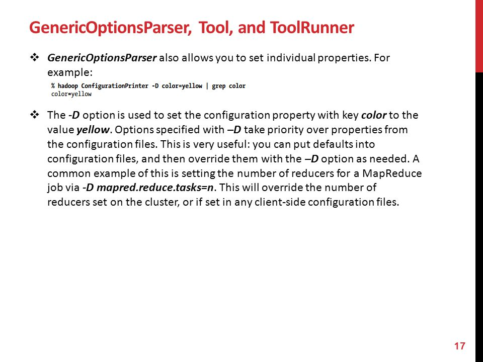 GenericOptionsParser, Tool, and ToolRunner  GenericOptionsParser also allows you to set individual properties.