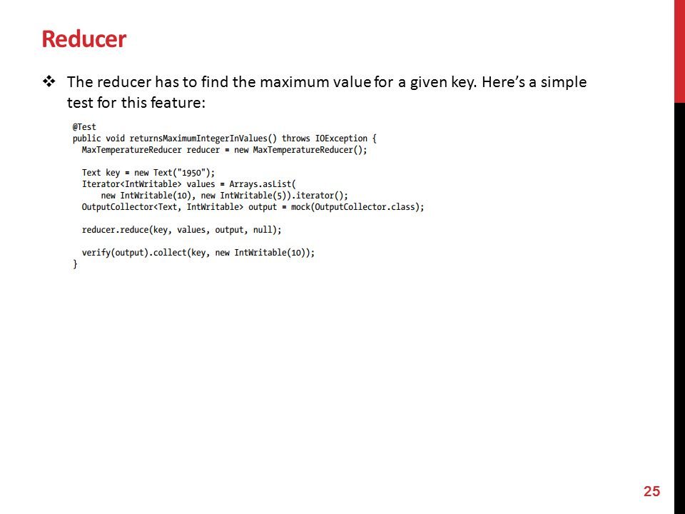 Reducer  The reducer has to find the maximum value for a given key.