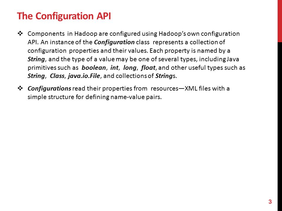 The Configuration API  Components in Hadoop are configured using Hadoop's own configuration API.
