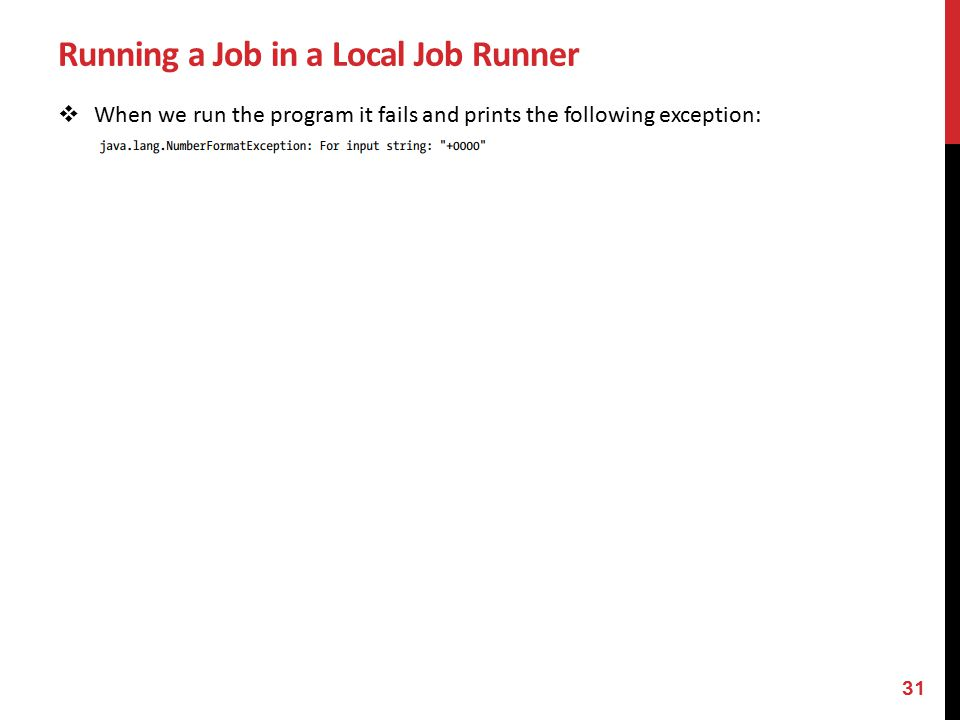 Running a Job in a Local Job Runner  When we run the program it fails and prints the following exception: 31