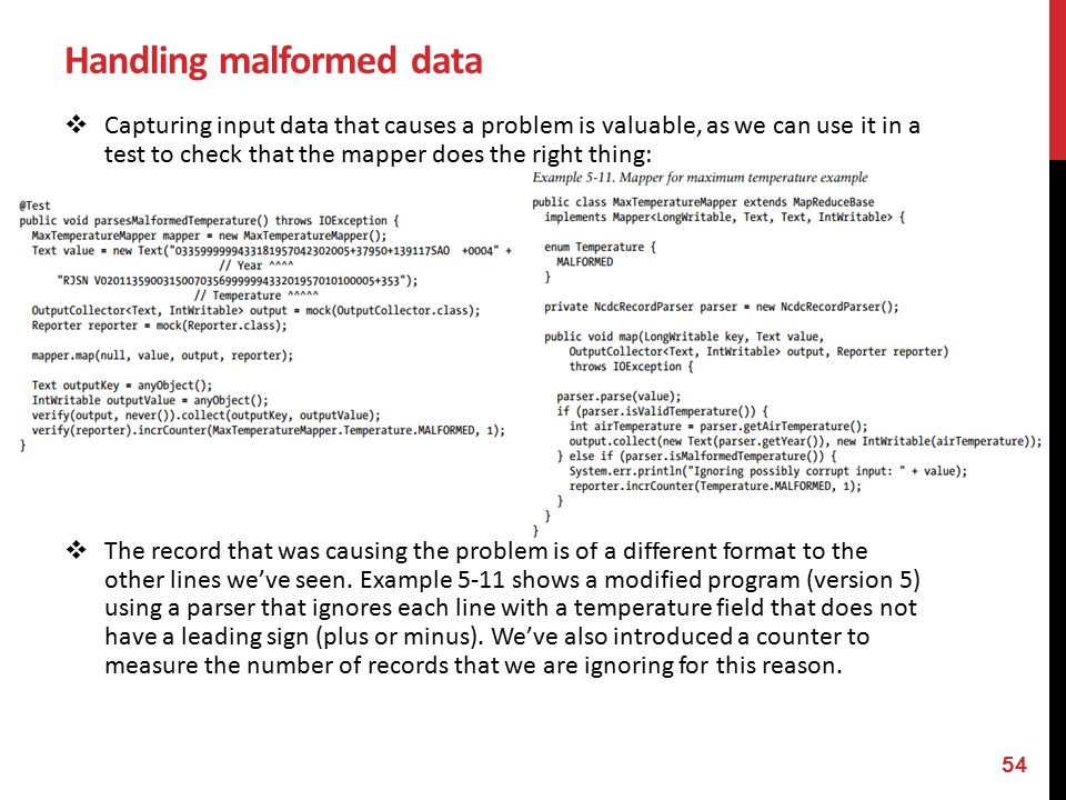 Handling malformed data  Capturing input data that causes a problem is valuable, as we can use it in a test to check that the mapper does the right thing:  The record that was causing the problem is of a different format to the other lines we've seen.