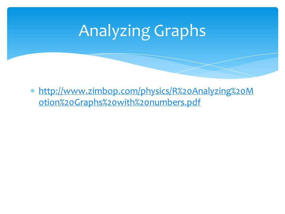  http://www.zimbop.com/physics/R%20Analyzing%20M otion%20Graphs%20with%20numbers.pdf http://www.zimbop.com/physics/R%20Analyzing%20M otion%20Graphs%2