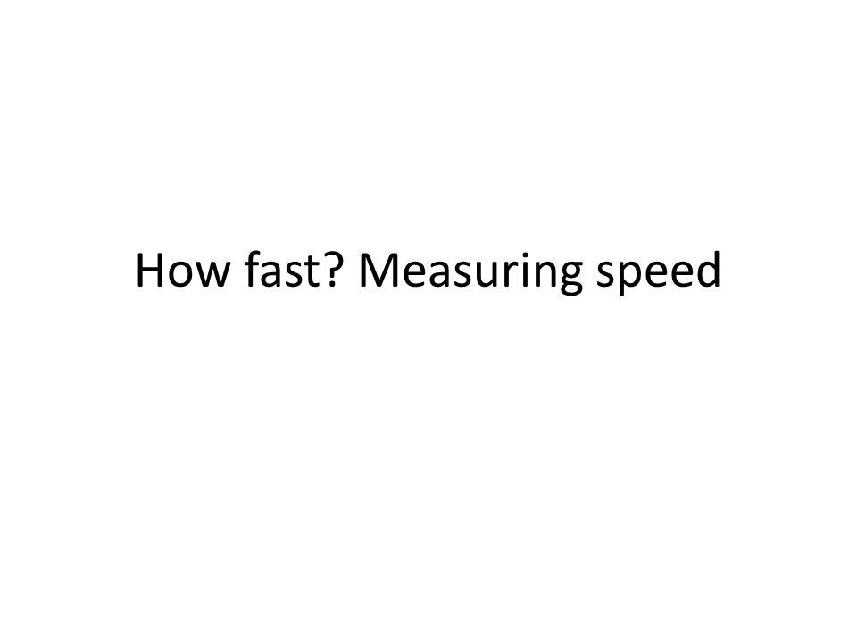 How fast Measuring speed