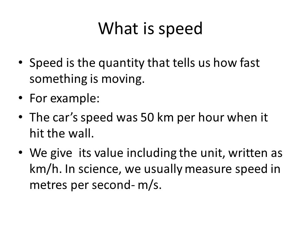 What is speed Speed is the quantity that tells us how fast something is moving.