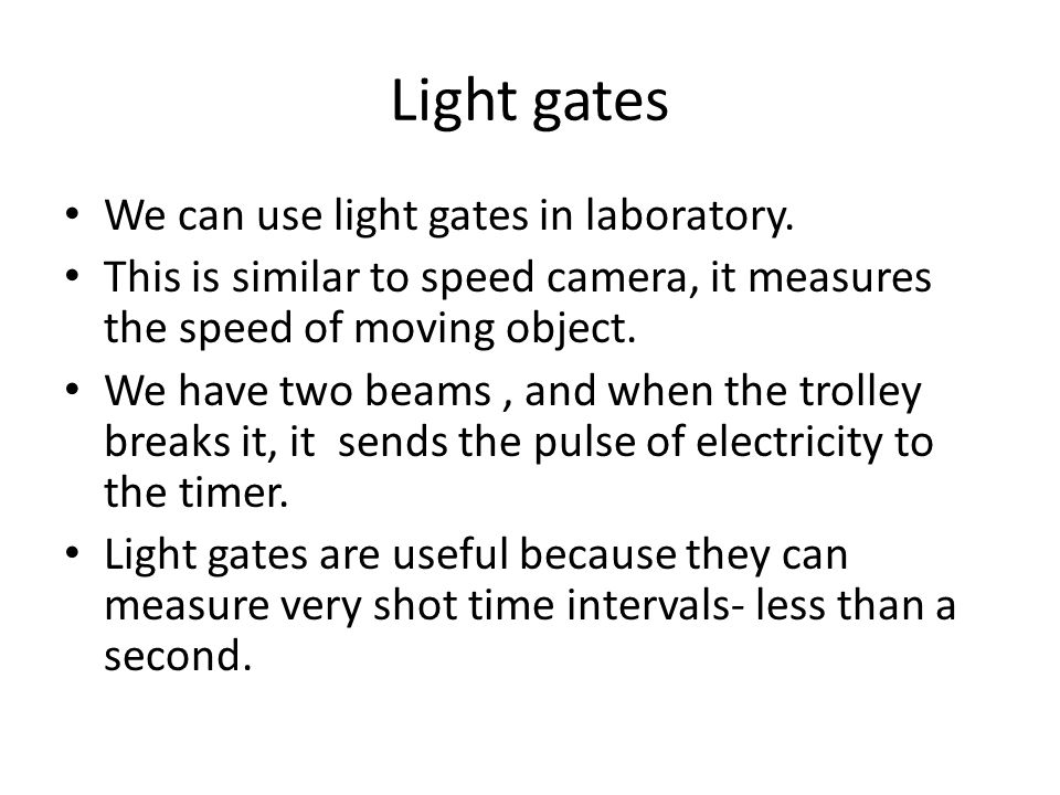 Light gates We can use light gates in laboratory.