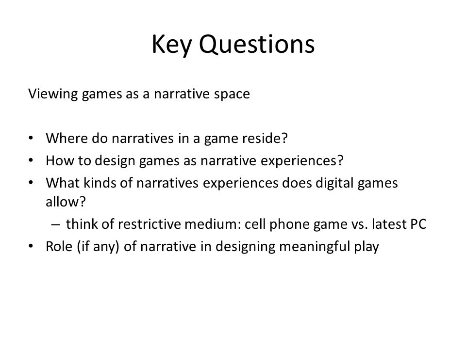 Key Questions Viewing games as a narrative space Where do narratives in a game reside.
