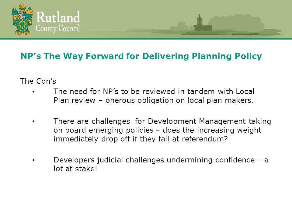 NP's The Way Forward for Delivering Planning Policy The Con's The need for NP's to be reviewed in tandem with Local Plan review – onerous obligation on local plan makers.