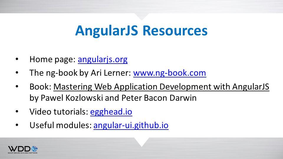 Home page: angularjs.organgularjs.org The ng-book by Ari Lerner: www.ng-book.comwww.ng-book.com Book: Mastering Web Application Development with Angul