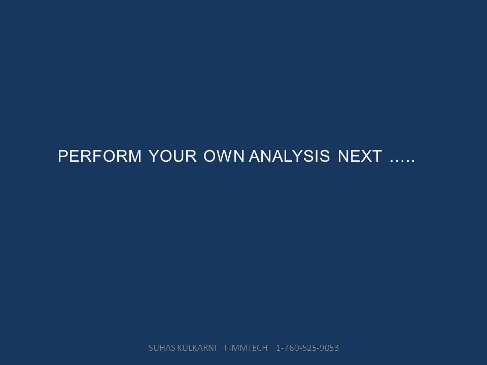 PERFORM YOUR OWN ANALYSIS NEXT …..