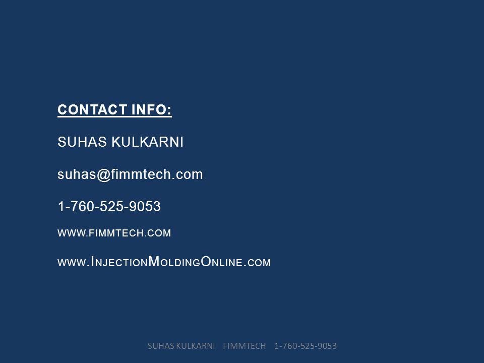 CONTACT INFO: SUHAS KULKARNI suhas@fimmtech.com 1-760-525-9053 WWW.FIMMTECH.COM WWW.I NJECTION M OLDING O NLINE. COM