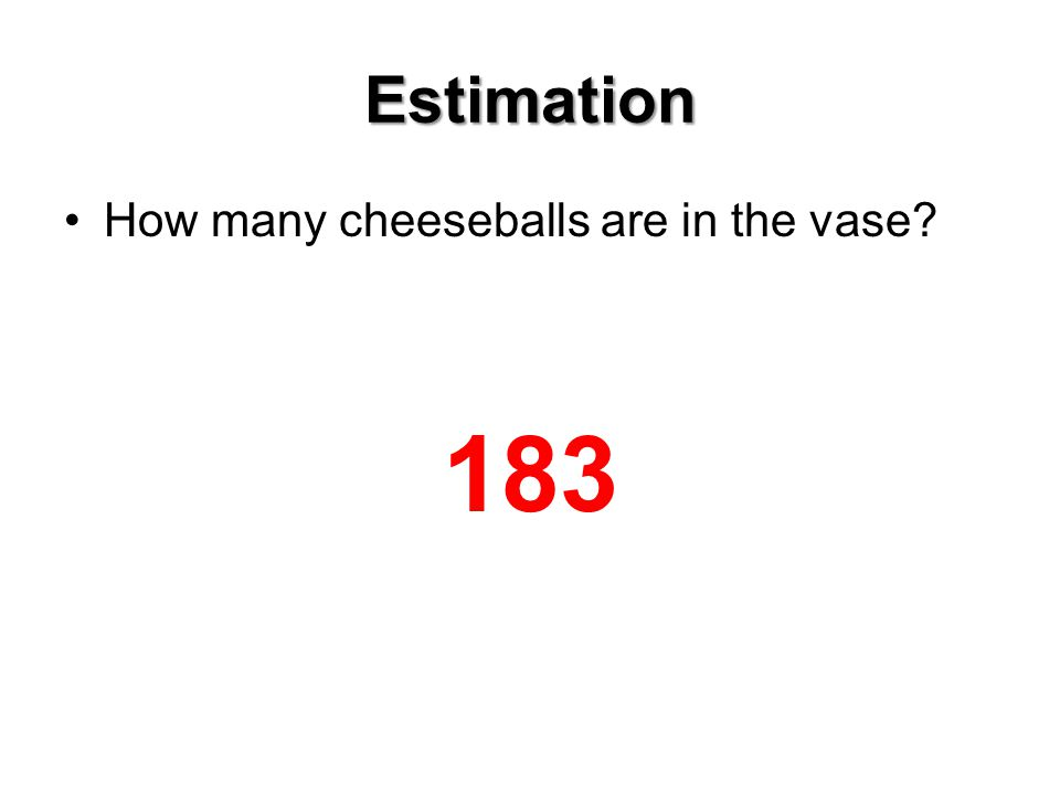 Estimation How many cheeseballs are in the vase 183