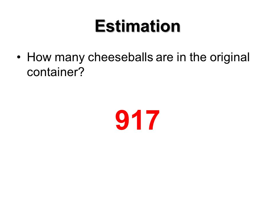 Estimation How many cheeseballs are in the original container 917