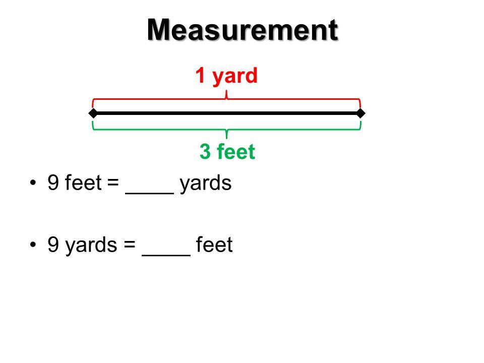 Measurement 9 feet = ____ yards 9 yards = ____ feet 1 yard 3 feet