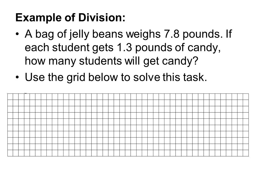 Example of Division: A bag of jelly beans weighs 7.8 pounds.