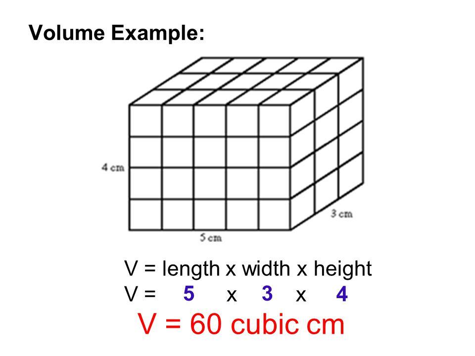 Volume Example: V = length x width x height V = x x V = 60 cubic cm 53 4