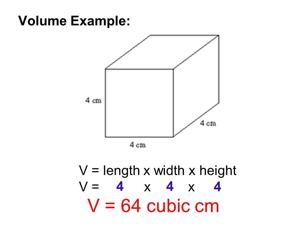 Volume Example: V = length x width x height V = x x V = 64 cubic cm 44 4