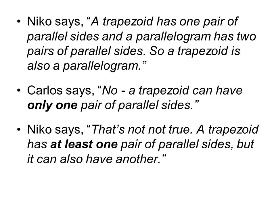 Niko says, A trapezoid has one pair of parallel sides and a parallelogram has two pairs of parallel sides.