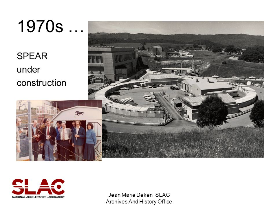 Jean Marie Deken SLAC Archives And History Office 1970s … SPEAR under construction