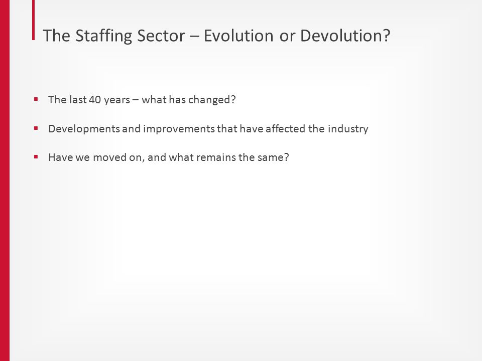 The Staffing Sector – Evolution or Devolution.  The last 40 years – what has changed.