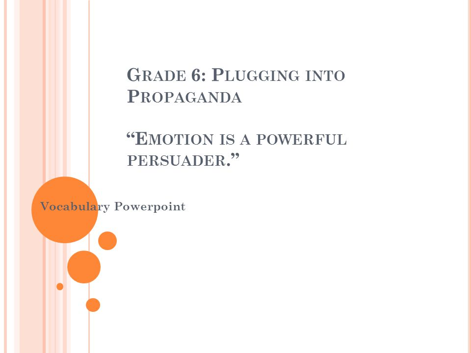 G RADE 6: P LUGGING INTO P ROPAGANDA E MOTION IS A POWERFUL PERSUADER. Vocabulary Powerpoint