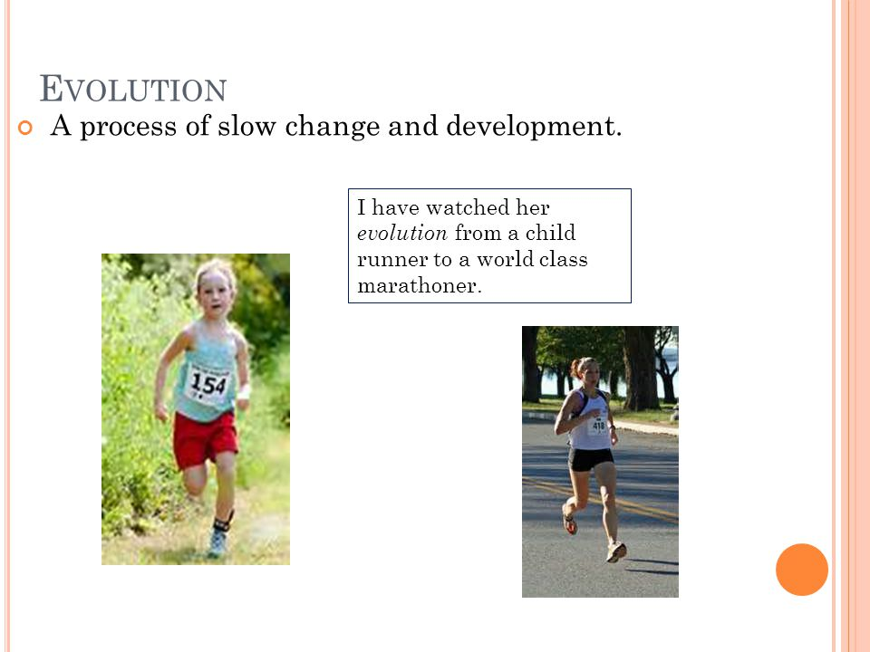 E VOLUTION A process of slow change and development.