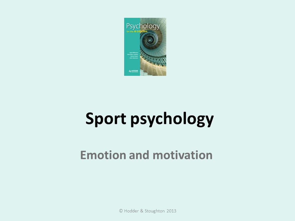 Sport psychology Emotion and motivation © Hodder & Stoughton 2013