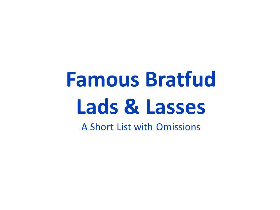 Famous Bratfud Lads & Lasses A Short List with Omissions