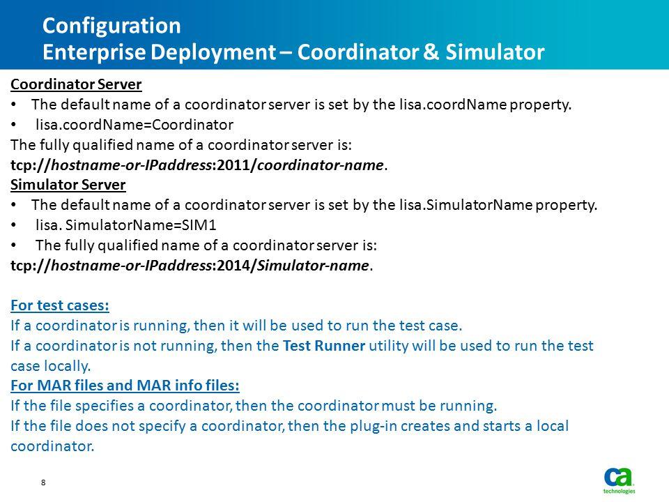 Configuration Enterprise Deployment – Coordinator & Simulator 8 Coordinator Server The default name of a coordinator server is set by the lisa.coordNa