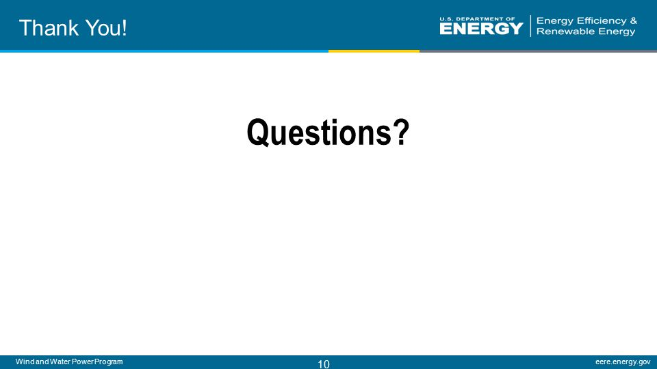 Wind and Water Power Programeere.energy.gov 10 Thank You! Questions