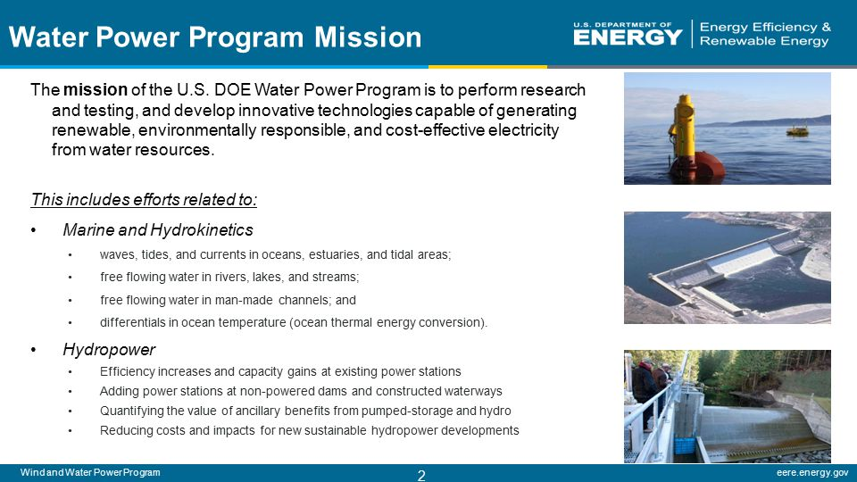 Wind and Water Power Programeere.energy.gov 2 Water Power Program Mission The mission of the U.S.