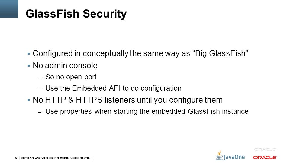 """Copyright © 2012, Oracle and/or its affiliates. All rights reserved. 19 GlassFish Security  Configured in conceptually the same way as """"Big GlassFish"""